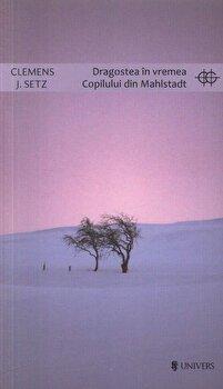 Dragostea in vremea Copilului din Mahlstadt/Clemens J. Setz