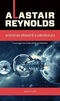 Amintirea albastra a pamantului/Alastair Reynolds