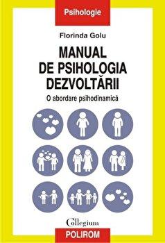 Manual de psihologia dezvoltarii. O abordare psihodinamica/Florinda Golu imagine elefant.ro