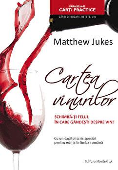 Cartea vinurilor. Schimba-ti felul in care gandesti despre vin!/Matthew Jukes imagine elefant.ro 2021-2022