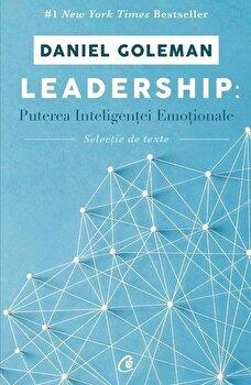 Leadership: Puterea inteligentei emotionale - selectie de texte/Daniel Goleman imagine elefant.ro 2021-2022