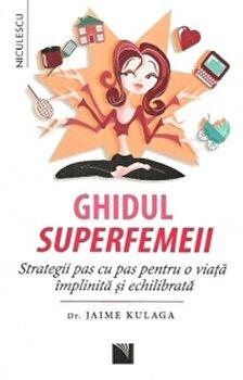 Ghidul superfemeii. Strategii pas cu pas pentru o viata implinita si echilibrata/Dr. Jaime Kulaga imagine elefant 2021