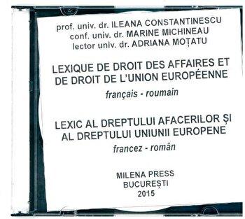 Lexic al dreptului afacerilor si al dreptului Uniunii Europene/Lexique de droit des affaires et de droit de l'Union Europeenne francais roumain CD/Ileana Constantinescu, Marine Michineu, Adriana Motatu poza cate