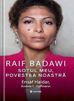 Raif Badawi Sotul meu, Povestea noastra/Ensaf Haidar, Andreea C. Hofmann