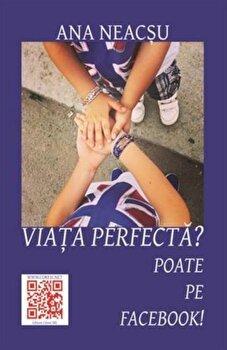 Viata perfecta' Poate pe Facebook!/Ana Neacsu poza cate
