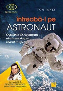 Intreaba-l pe astronaut! O galaxie de raspunsuri uimitoare despre zborul in spatiu/Tom Jones imagine elefant.ro 2021-2022