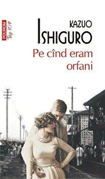 Pe cind eram orfani (editie de buzunar)-Kazuo Ishiguro imagine