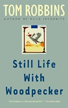 Still Life with Woodpecker, Paperback/Tom Robbins poza cate