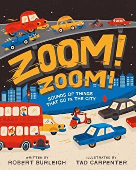 Zoom! Zoom!: Sounds of Things That Go in the City, Hardcover/Robert Burleigh poza cate