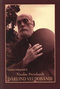 Daruind vei dobandi - Opera integrala 2/N. Steinhardt poza cate