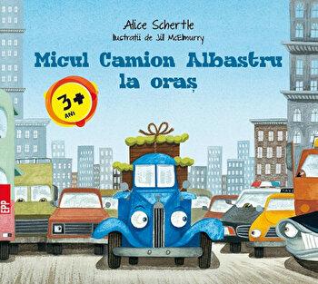 Micul camion albastru la oras/Alice Schertle poza cate