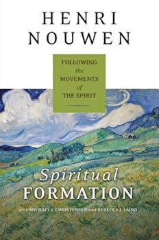 Spiritual Formation: Following the Movements of the Spirit, Paperback/Henri J. Nouwen poza cate