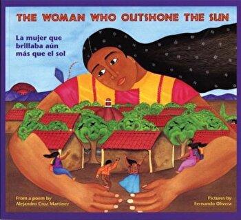 The Woman Who Outshone the Sun/La Mujer Que Brillaba Aun Mas Que El Sol: The Legend of Lucia Zenteno/La Leyenda de Lucia Zentgeno, Paperback/Alejandro Martinez poza cate