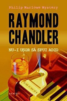 Nu-i usor sa spui adio/Raymond Chandler imagine