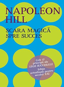 Scara magica a succesului in viata/Napoleon Hill poza cate
