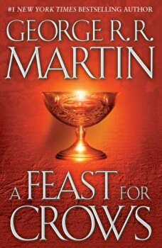 A Feast for Crows: A Song of Ice and Fire: Book Four, Hardcover/George R. R. Martin poza cate