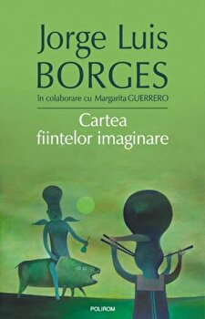 Cartea fiintelor imaginare-Jorge Luis Borges imagine