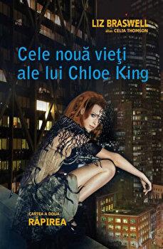 Rapirea, Cele noua vieti ale lui Chloe King, Vol. 2/Liz Braswell (Celia Thomson) poza cate
