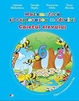 Matematica si explorarea mediului. Caietul elevului. Clasa I. Volumul al II-lea/Gabriela Barbulescu, Daniela Besliu, Florentina Chifu, Elena Niculae