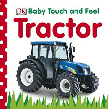 Baby Touch and Feel: Tractor/*** poza cate