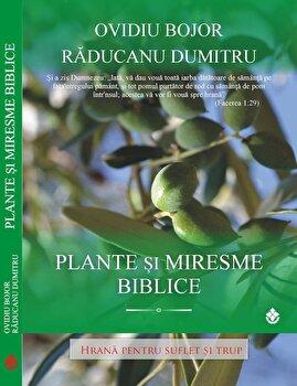 Plante si miresme biblice. Hrana pentru suflet si trup/Ovidiu Bojor, Raducanu Dumitru poza cate