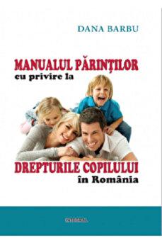Manualul parintilor cu privire la drepturile copilului in Romania/Dana Barbu imagine elefant.ro 2021-2022