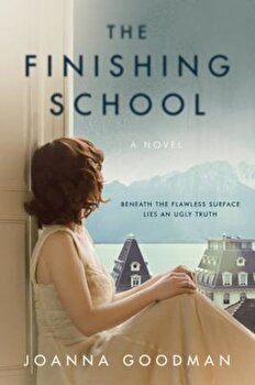 The Finishing School, Paperback/Joanna Goodman poza cate