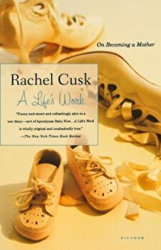 A Life's Work: On Becoming a Mother, Paperback/Rachel Cusk poza cate