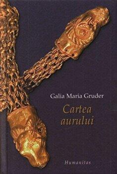 Cartea aurului/Galia Maria Gruder imagine elefant.ro 2021-2022