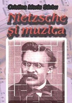 Nietzsche si muzica/Cristina Sarbu imagine elefant.ro 2021-2022