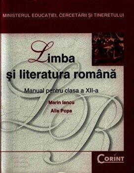 Limba si literatura romana. Manual pentru clasa a XII-a/Marin Iancu, Alis Popa