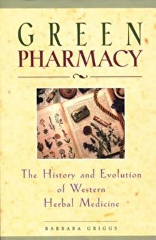 Green Pharmacy: The History and Evolution of Western Herbal Medicine, Paperback/Barbara Griggs imagine