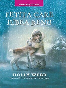 Fetita care iubea renii./Holly Webb