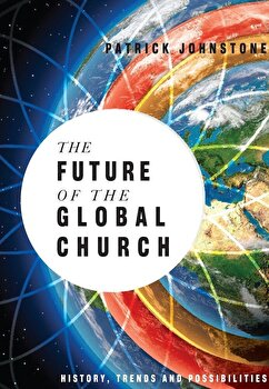 The Future of the Global Church: History, Trends and Possiblities, Paperback/Patrick Johnstone poza cate
