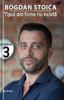 Tipul din filme nu exista, volumul trei/Stoica Bogdan