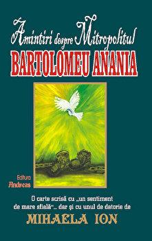 Amintiri despre Mitropolitul Bartolomeu Anania/Mihaela Ion poza cate