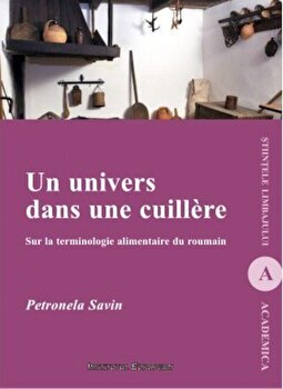 Imagine Un Univers Dans Une Cuillere - Sur La Terminologie Alimentaire Du Roumain - petronela