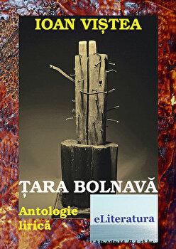 Tara bolnava. Antologie lirica/Ioan Vistea poza cate
