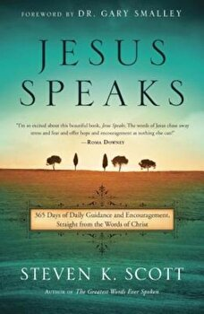 Jesus Speaks: 365 Days of Guidance and Encouragement, Straight from the Words of Christ, Hardcover/Steven K. Scott poza cate