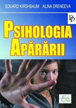 Psihologia apararii/Eduard Kirshbaum, Alina Eremeeva imagine