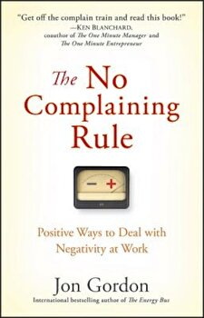 The No Complaining Rule: Positive Ways to Deal with Negativity at Work, Hardcover/Jon Gordon imagine