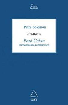 Paul Celan. Dimensiunea romaneasca/Petre Solomon poza