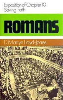 Romans 10: Saving Faith, Hardcover/Martyn Lloyd-Jones poza cate