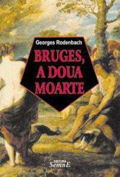 Bruges, a doua moarte/Georges Rodenbach imagine elefant.ro 2021-2022
