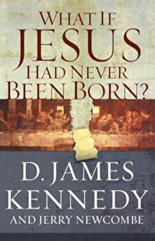 What If Jesus Had Never Been Born': The Positive Impact of Christianity in History, Paperback/Jerry Newcombe imagine
