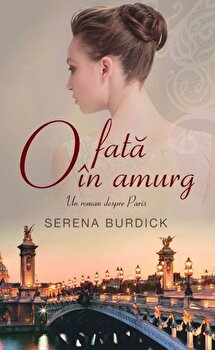 O fata in amurg. Un roman despre Paris/Serena Burdick imagine elefant 2021