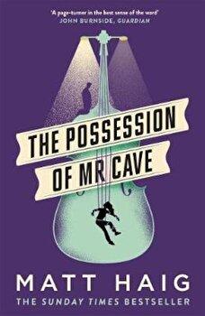 Possession of Mr Cave, Paperback/Matt Haig imagine