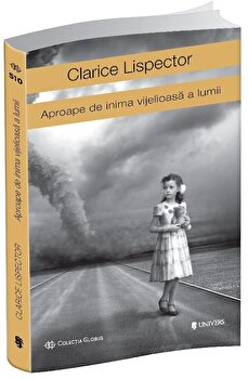 Aproape de inima vijelioasa a lumii/Clarice Lispector