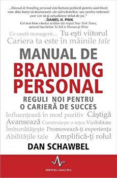 Manual de branding personal. Reguli noi pentru o cariera de succes/Dan Schawbel imagine