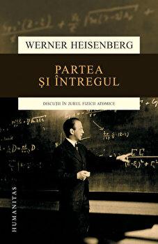 Partea si intregul. Discutii in jurul fizicii atomice/Werner Heisenberg imagine elefant 2021
